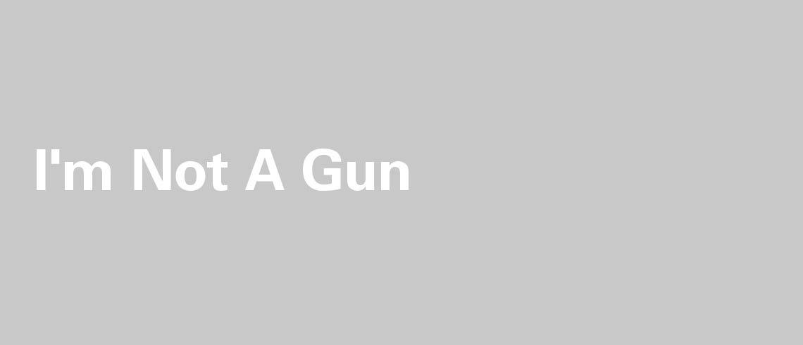 Im_not_a_gun